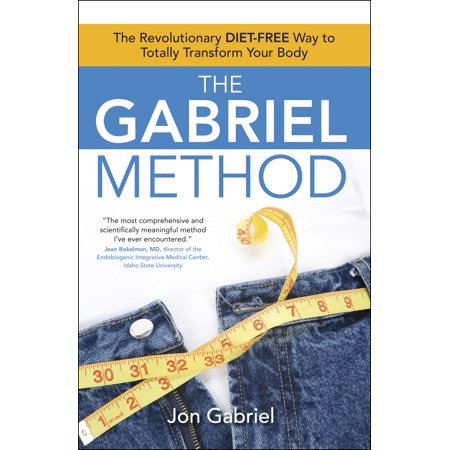 The Gabriel Method : The Revolutionary DIET-FREE Way to Totally Transform Your