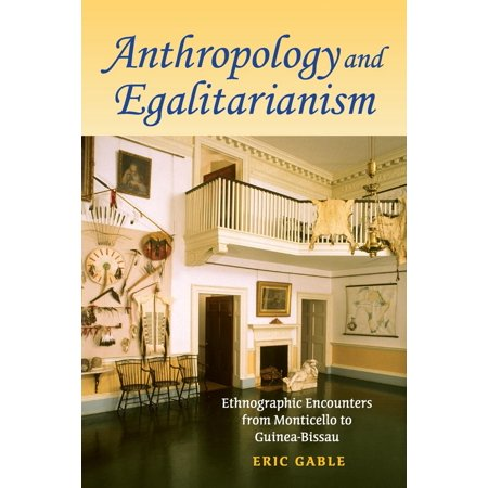 Anthropology And Egalitarianism   Ethnographic Encounters From Monticello To Guinea Bissau