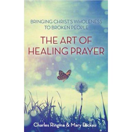 Art of Healing Prayer : Bringing Christ's Wholeness to Broken People