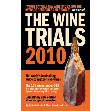 The Wine Trials 2010 : The world's bestselling guide to inexpensive wines, with the 150 winning wines under $15 from the latest
