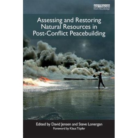 Assessing And Restoring Natural Resources In Post Conflict Peacebuilding