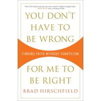 You Don't Have to Be Wrong for Me to Be Right : Finding Faith Without Fanaticism
