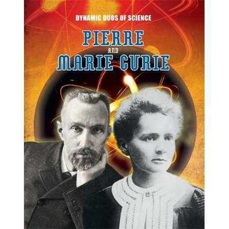 Pierre and Marie Curie (Dynamic Duos of Science) - Good Dynamic Duo Ideas