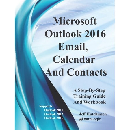Microsoft Outlook - Email, Calendar and Contacts: Supports Outlook 2010, 2013, and 2016 (Paperback)