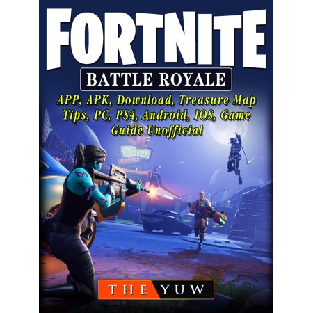 Fortnite Battle Royale, APP, APK, Download, Treasure Map, Tips, PC, PS4,  Android, IOS, Game Guide Unofficial - eBook