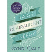 Cyndi Dale's Essential Energy Library: Raise Clairaudient Energy (Paperback)
