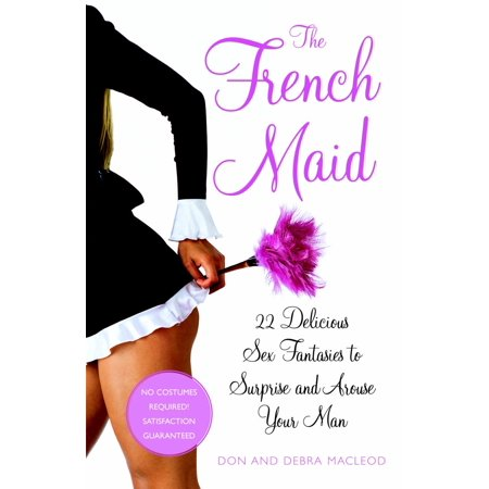 Maid Naughty (The French Maid : And 21 More Naughty Sex Fantasies to Surprise and Arouse Your)