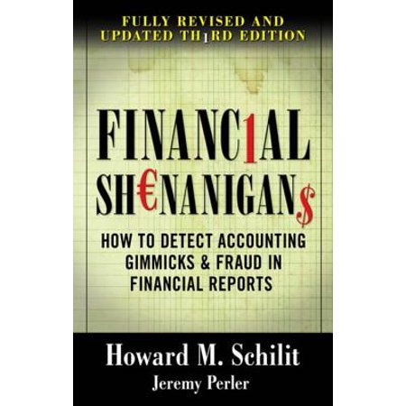 Financial Shenanigans: How to Detect Accounting Gimmicks & Fraud in Financial Reports, Third Edition -