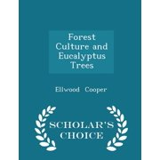 Forest Culture and Eucalyptus Trees - Scholar's Choice Edition