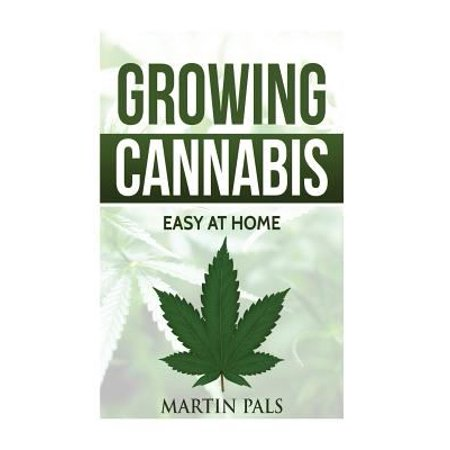Cannabis Growing  A Complete And Simple Guide On Growing  Medical  Marijuana At  A Complete Handbook On How To Grow Cannabis At Home   H