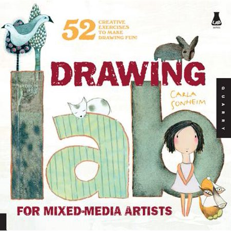 Drawing Lab for Mixed-Media Artists : 52 Creative Exercises to Make Drawing