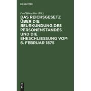 Das Reichsgesetz ber Die Beurkundung Des Personenstandes Und Die Eheschlieung Vom 6. Februar 1875 (Hardcover)