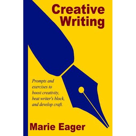 Creative Writing : Prompts and Exercises to Boost Creativity, Beat Writer's Block, and Develop