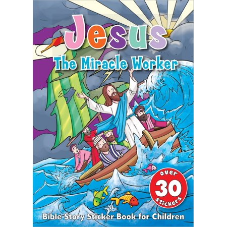 Jesus the Miracle Worker Sticker Book : Bible Story Sticker Book for Children - Bible Crafts For Kids