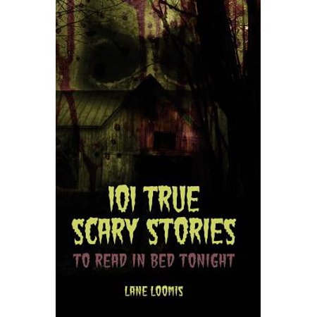 101 True Scary Stories to Read in Bed Tonight (In This Moment In The Air Tonight)