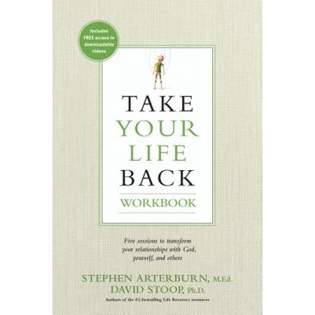 Take Your Life Back Workbook : Five Sessions to Transform Your Relationships with God, Yourself, and Others (Butterfly Transform Yourself)