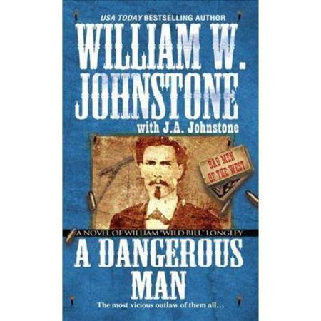 "A Dangerous Man: A Novel of William ""Wild Bill"" Longley by"