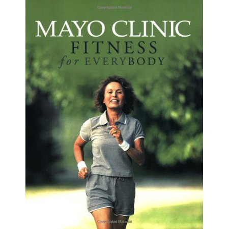 Mayo Clinic Fitness For Everybody By Mayo Clinic