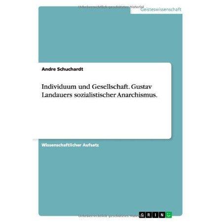 Individuum Und Gesellschaft  Gustav Landauers Sozialistischer Anarchismus