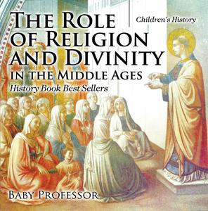 The Role of Religion and Divinity in the Middle Ages - History Book Best Sellers | Children's History - eBook