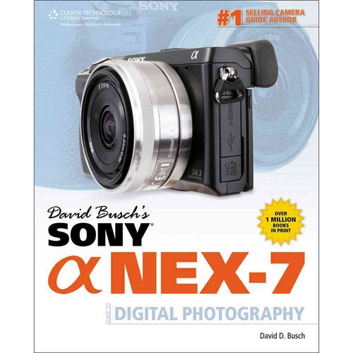 David Busch's Sony Alpha NEX-7: Guide to Digital Photography