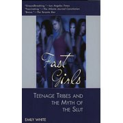 Fast Girls: Teenage Tribes and the Myth of the Slut