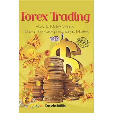 Forex Trading: How to Make Money Trading the Foreign Exchange Market - eBook ()