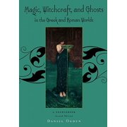 Magic, Witchcraft and Ghosts in the Greek and Roman Worlds : A Sourcebook