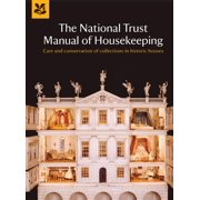 The National Trust Manual of Housekeeping : Care and Conservation of Collections in Historic Houses