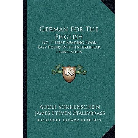 - German for the English : No. 1 First Reading Book; Easy Poems with Interlinear Translation
