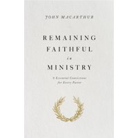 Remaining Faithful in Ministry : 9 Essential Convictions for Every Pastor (Paperback)