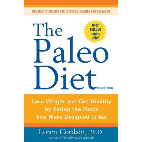 The Paleo Diet Revised : Lose Weight and Get Healthy by Eating the Foods You Were Designed to Eat