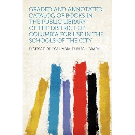Graded and Annotated Catalog of Books in the Public Library of the District of Columbia for Use in the Schools of the City
