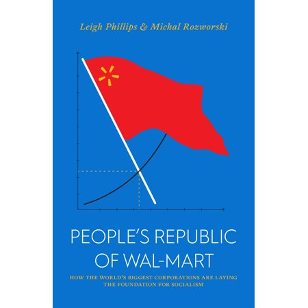 The People's Republic of Walmart : How the World's Biggest Corporations are Laying the Foundation for