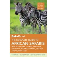 Fodor's the complete guide to african safaris : with south africa, kenya, tanzania, botswana, namibi: 9781640970281