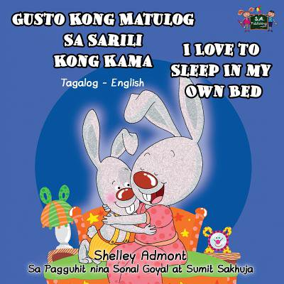 Gusto Kong Matulog Sa Sarili Kong Kama I Love to Sleep in My Own Bed : Tagalog English Bilingual