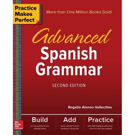 Practice Makes Perfect  Advanced Spanish Grammar  Second Edition