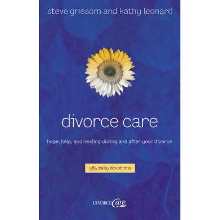 Divorce Care : Hope, Help, and Healing During and After Your