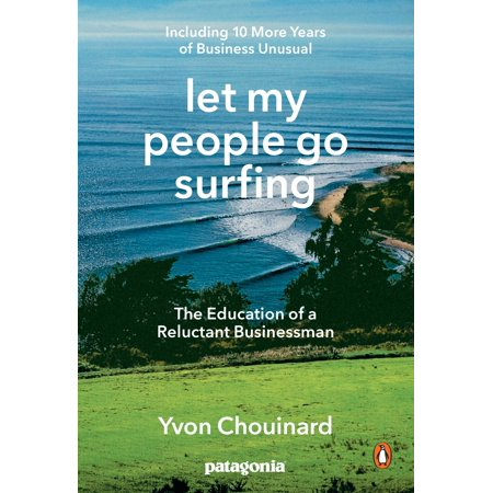 Let My People Go Surfing : The Education of a Reluctant Businessman--Including 10 More Years of Business