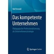 Das Kompetente Unternehmen: Pädagogische Professionalisierung ALS Unternehmensstrategie (Paperback)