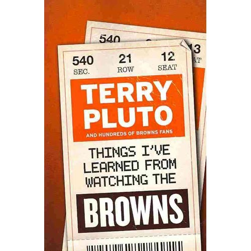 Things I've Learned from Watching the Browns: And Hundreds of Browns Fans