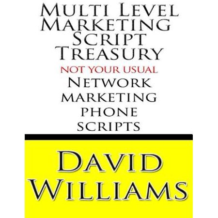 Multi Level Marketing Script Treasury - Not Your Usual Network Marketing Phone Scripts -