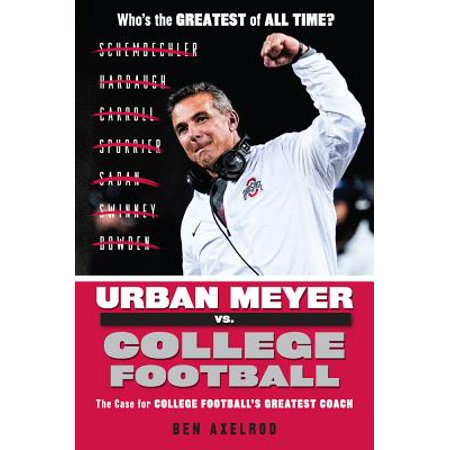 Urban Meyer vs. College Football : The Case for College Football's Greatest