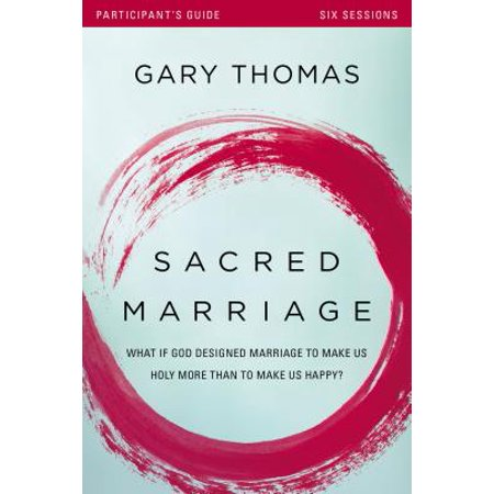 Sacred Marriage Participant's Guide : What If God Designed Marriage to Make Us Holy More Than to Make Us Happy?