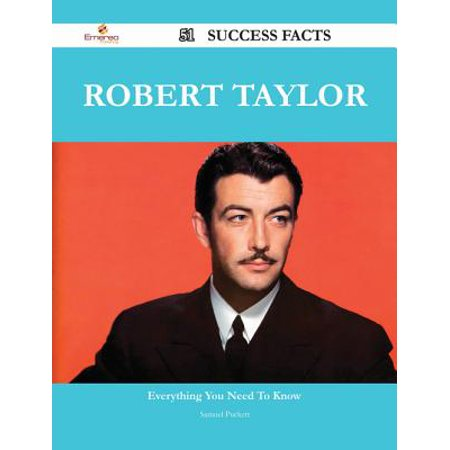 Robert Taylor 51 Success Facts - Everything you need to know about Robert Taylor - eBook