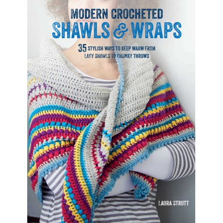 Modern Crocheted Shawls and Wraps : 35 stylish ways to keep warm from lacy shawls to chunky