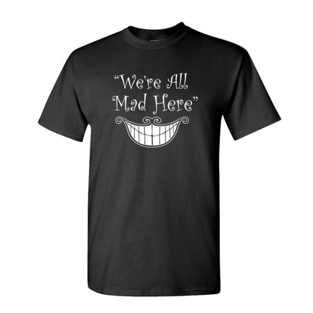 WE'RE ALL MAD HERE - alice in wonderland - Mens Cotton T-Shirt