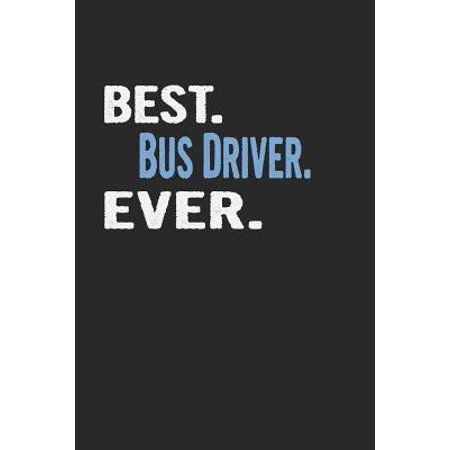 Best. Bus Driver. Ever.: Blank Lined Notebook Journal