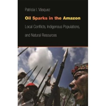 Oil Sparks In The Amazon  Local Conflicts  Indigenous Populations  And Natural Resources