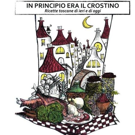 In Principio Era Il Crostino  Ricette Toscane Di Ieri E Di Oggi  Italian